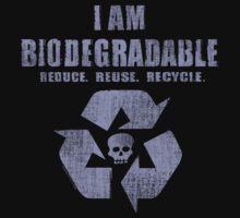 I Am Biodegradable  by ArtVixen