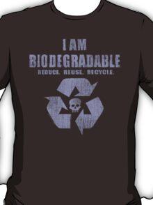 I Am Biodegradable  T-Shirt