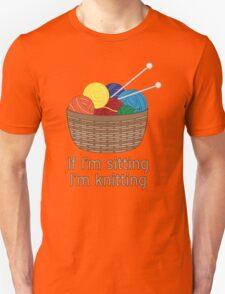 If I'm Sitting, I'm Knitting Unisex T-Shirt