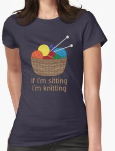 If I'm Sitting, I'm Knitting Womens Fitted T-Shirt