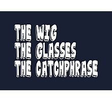 The Wig The Glasses The Catchphrase Photographic Print