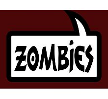 ZOMBIES SPEECH BUBBLE by Zombie Ghetto Photographic Print
