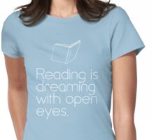 Reading Is Dreaming With Open Eyes Womens Fitted T-Shirt