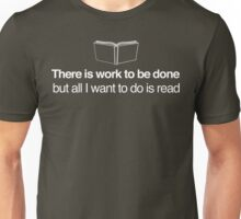 There's Work to Be Done But All I Want to Do is Read Unisex T-Shirt