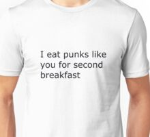 I eat punks like you for second breakfast Unisex T-Shirt
