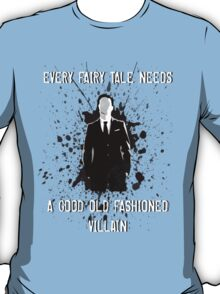 Every Fairy Tale Needs A Good Old Fashioned Villain T-Shirt