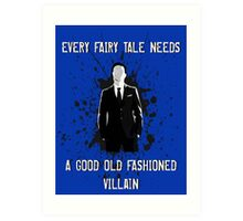 Every Fairy Tale Needs A Good Old Fashioned Villain Art Print