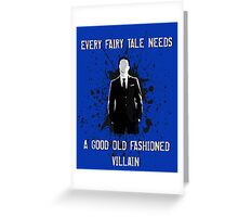 Every Fairy Tale Needs A Good Old Fashioned Villain Greeting Card