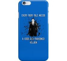 Every Fairy Tale Needs A Good Old Fashioned Villain iPhone Case/Skin