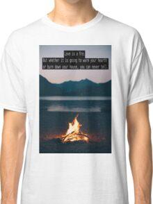 Love is a Fire Classic T-Shirt