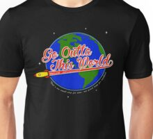 Go Outta This World Unisex T-Shirt