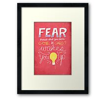 Fear doesn't shut you down, it wakes you up Framed Print