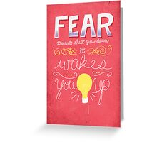 Fear doesn't shut you down, it wakes you up Greeting Card