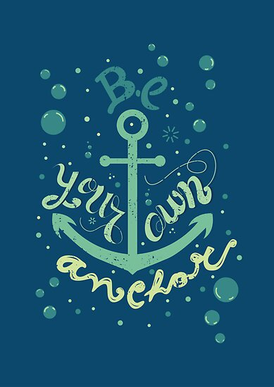 Be your own anchor by isabellesilva