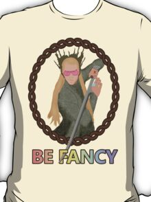 Be Fancy T-Shirt