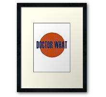 Doctor What Framed Print