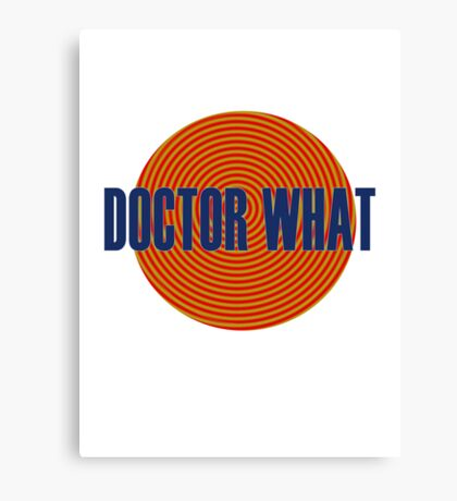 Doctor What Canvas Print