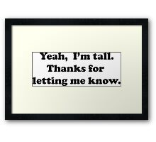 Yeah, I'm tall Framed Print