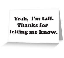 Yeah, I'm tall Greeting Card