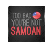 TOO BAD YOU'RE NOT SAMOAN (funny Samoa in New Zealand design) Scarf