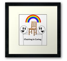 Chairing is Caring Framed Print