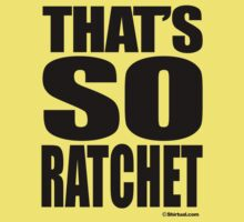 That's so ratchet by shirtual