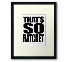 That's so ratchet Framed Print