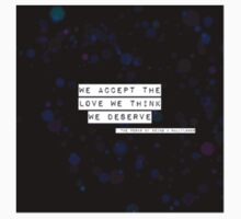 We accept the love we think we deserve by fleverllark