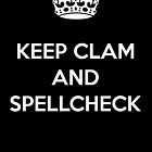 KEEP CLAM AND SPELLCHECK BLACK by DilettantO