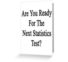 Are You Ready For The Next Statistics Test?  Greeting Card