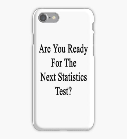 Are You Ready For The Next Statistics Test?  iPhone Case/Skin