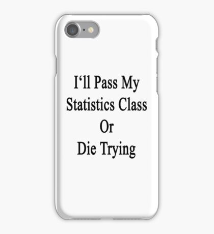 I'll Pass My Statistics Class Or Die Trying  iPhone Case/Skin