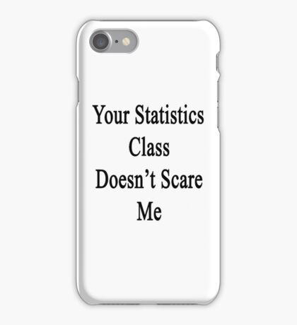 Your Statistics Class Doesn't Scare Me  iPhone Case/Skin