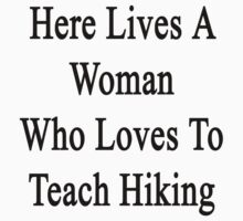 Here Lives A Woman Who Loves To Teach Hiking  by supernova23