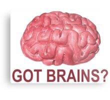 Got Brains? Metal Print
