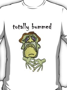 Totally Bummed  T-Shirt