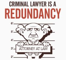"""Criminal Lawyer"" is a Redundancy by artpolitic"