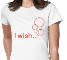 I wish Womens Fitted T-Shirt