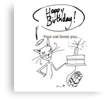 Happy Birthday, Your Cat Loves You! Canvas Print