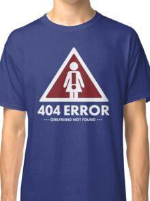 404 error (Girlfriend Not Found) Classic T-Shirt