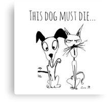 This dog must die... Canvas Print