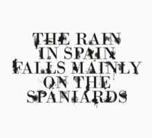 The rain in spain falls mainly on the spaniards Kids Tee