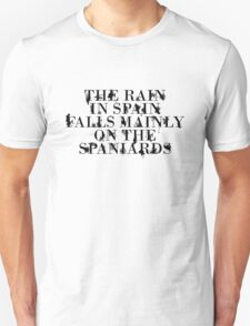 The rain in spain falls mainly on the spaniards T-Shirt