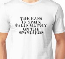 The rain in spain falls mainly on the spaniards Unisex T-Shirt