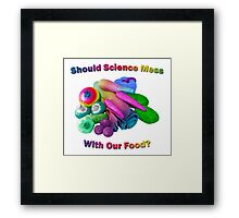 Should Science Mess With Our Food Framed Print