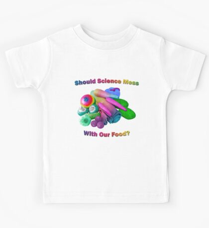 Should Science Mess With Our Food Kids Tee