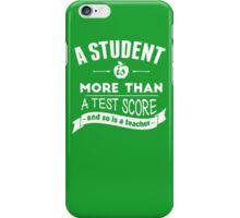 A Student is More Than A Test Score - and So is A Teacher iPhone Case/Skin