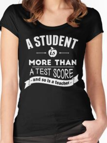 A Student is More Than A Test Score - and So is A Teacher Women's Fitted Scoop T-Shirt