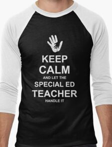 Keep Calm and Let Special Ed Teacher Handle It. Men's Baseball ¾ T-Shirt