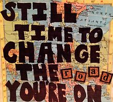 Still Time To Change The Road You're On Map by reclaimedforyou